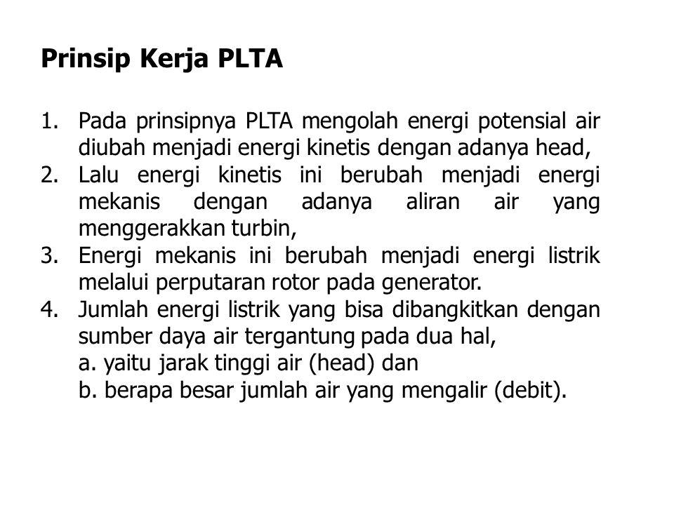 Prinsip Kerja PLTA Pada prinsipnya PLTA mengolah energi potensial air diubah menjadi energi kinetis dengan adanya head,