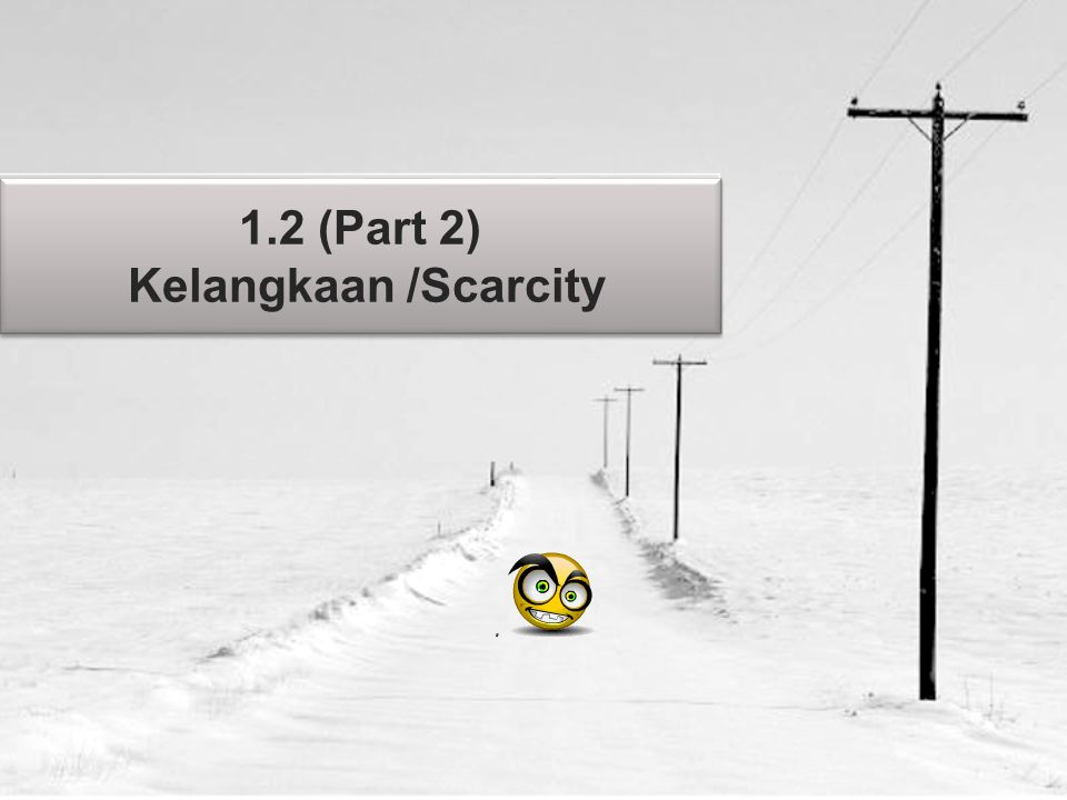 1.2 (Part 2) Kelangkaan /Scarcity