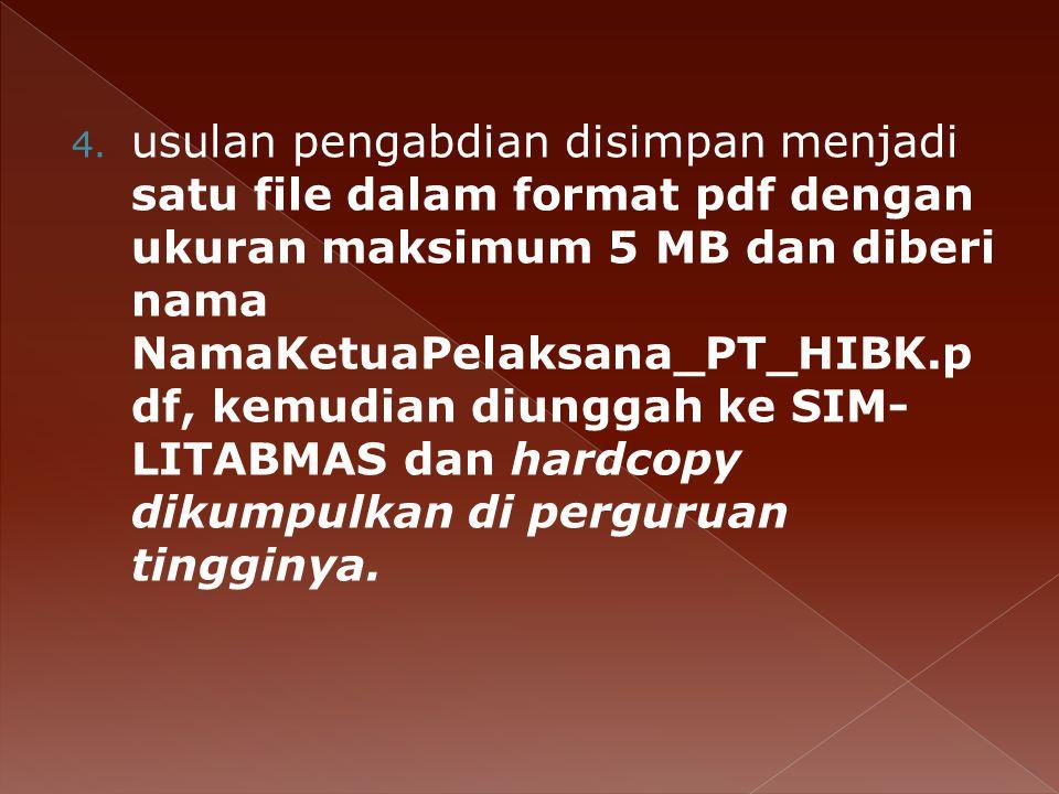 usulan pengabdian disimpan menjadi satu file dalam format pdf dengan ukuran maksimum 5 MB dan diberi nama NamaKetuaPelaksana_PT_HIBK.pdf, kemudian diunggah ke SIM-LITABMAS dan hardcopy dikumpulkan di perguruan tingginya.