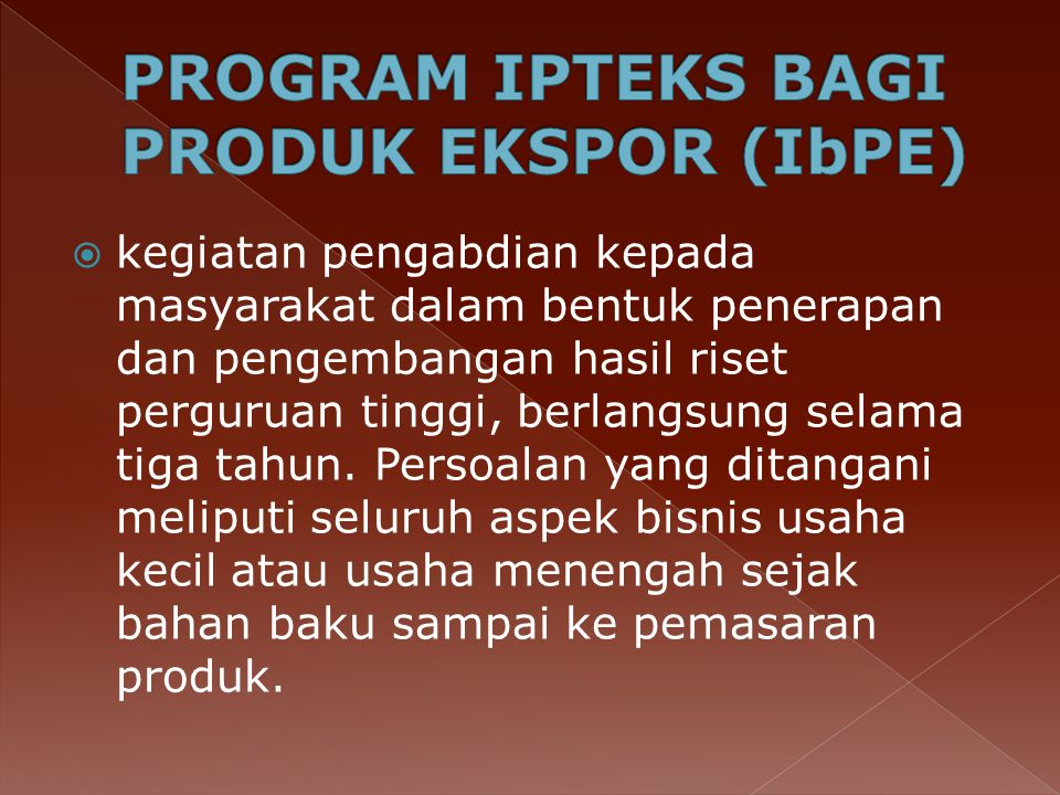 PROGRAM IPTEKS BAGI PRODUK EKSPOR (IbPE)