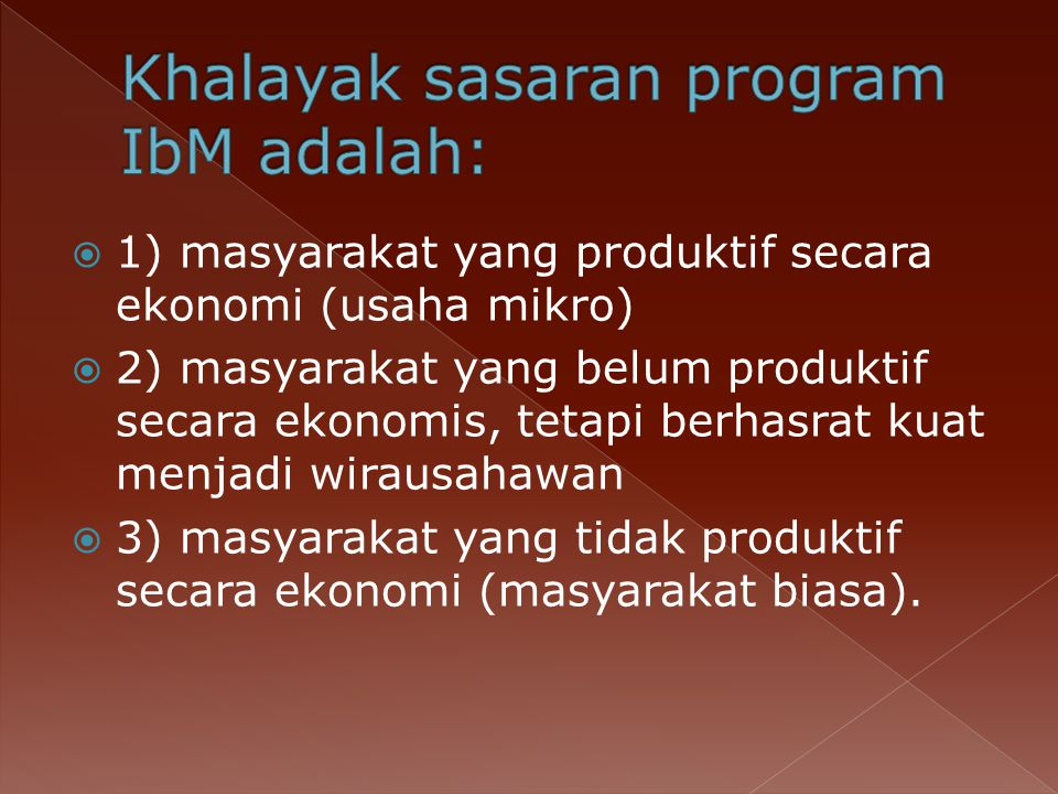 Khalayak sasaran program IbM adalah: