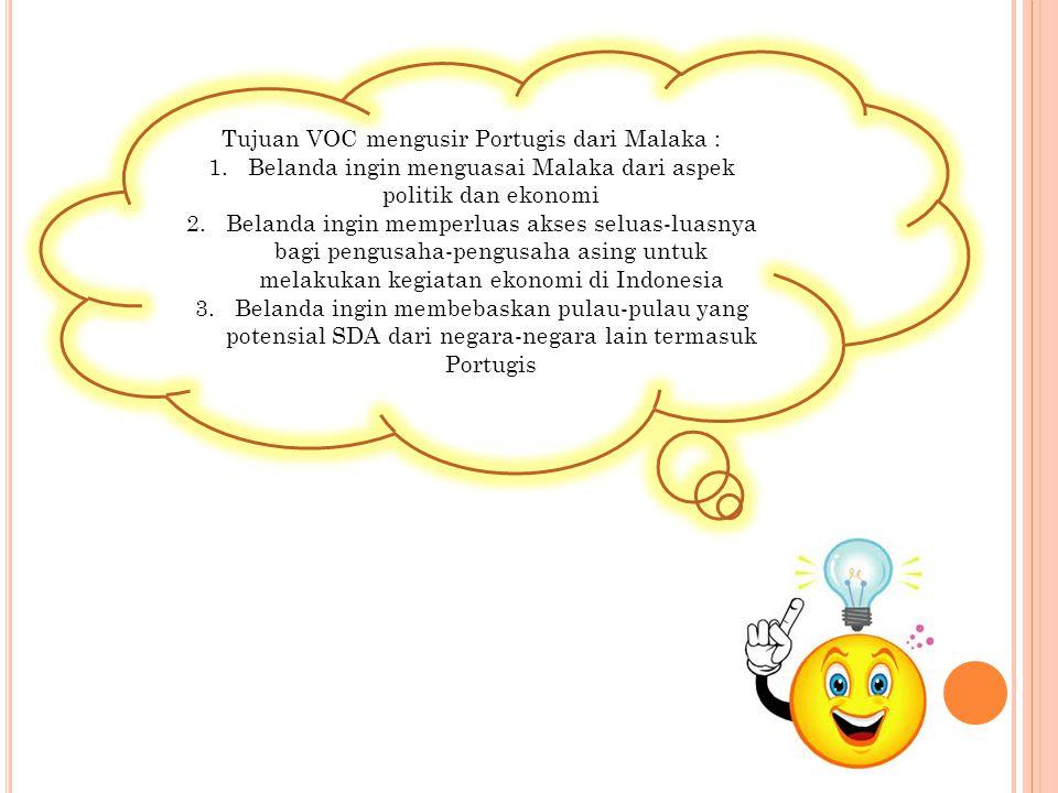 Tujuan VOC mengusir Portugis dari Malaka :