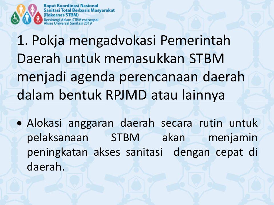 1. Pokja mengadvokasi Pemerintah Daerah untuk memasukkan STBM menjadi agenda perencanaan daerah dalam bentuk RPJMD atau lainnya
