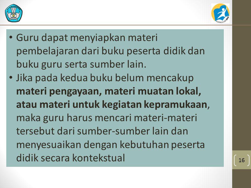 Guru dapat menyiapkan materi pembelajaran dari buku peserta didik dan buku guru serta sumber lain.