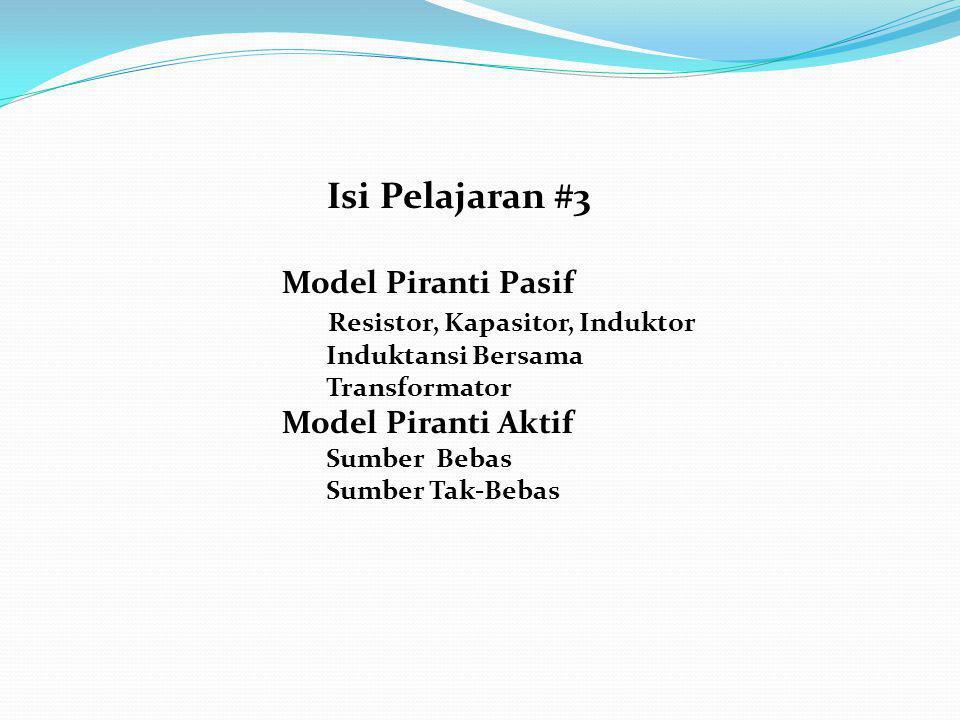 Isi Pelajaran #3 Model Piranti Pasif Resistor, Kapasitor, Induktor