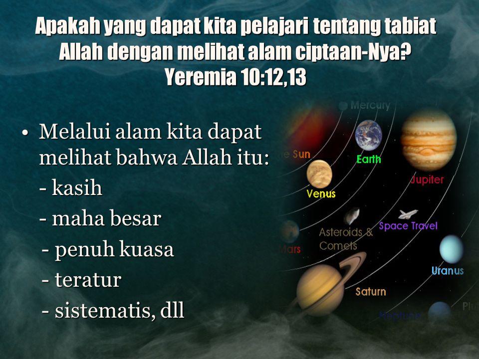 Apakah yang dapat kita pelajari tentang tabiat Allah dengan melihat alam ciptaan-Nya Yeremia 10:12,13