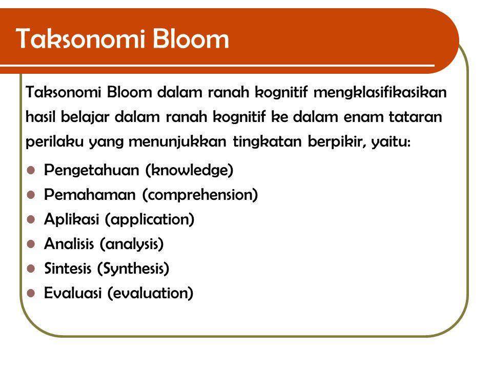 Taksonomi Bloom Taksonomi Bloom dalam ranah kognitif mengklasifikasikan. hasil belajar dalam ranah kognitif ke dalam enam tataran.
