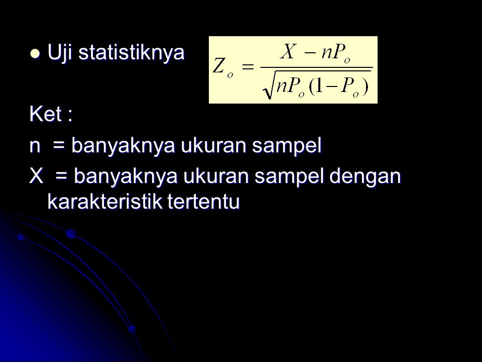 Uji statistiknya Ket : n = banyaknya ukuran sampel.