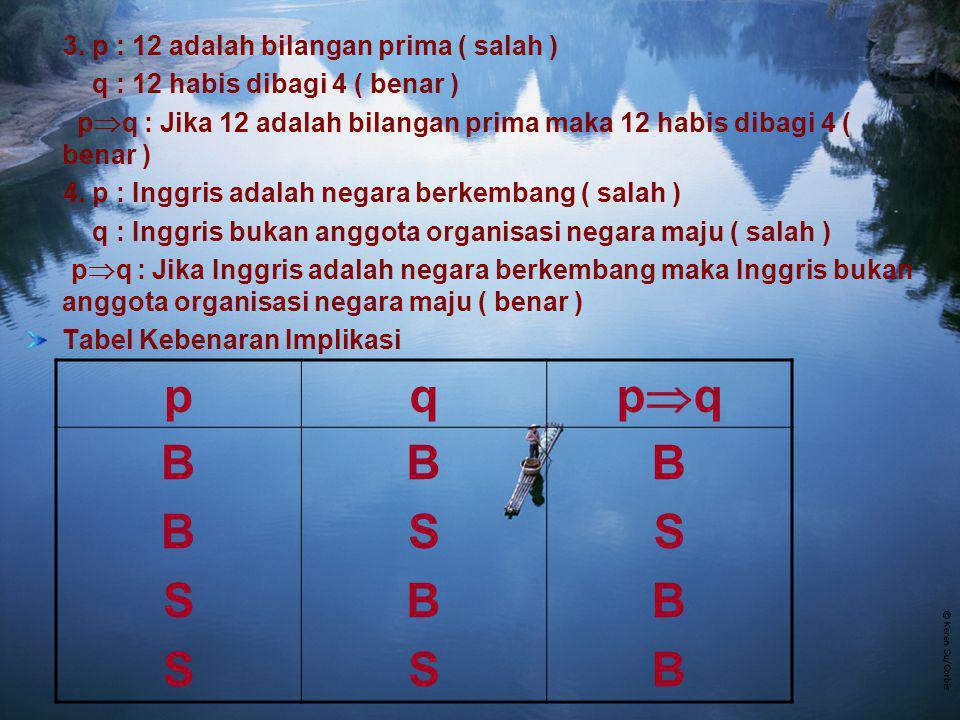 p q pq B S 3. p : 12 adalah bilangan prima ( salah )