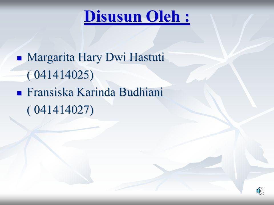 Disusun Oleh : Margarita Hary Dwi Hastuti ( 041414025)