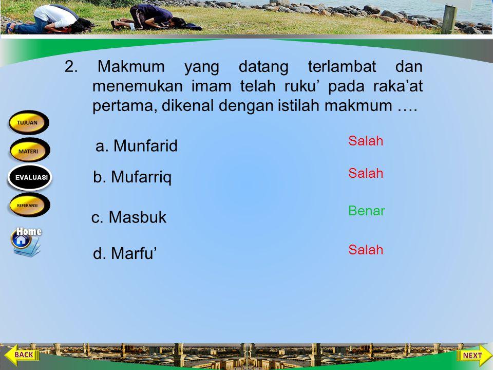 2. Makmum yang datang terlambat dan menemukan imam telah ruku' pada raka'at pertama, dikenal dengan istilah makmum ….
