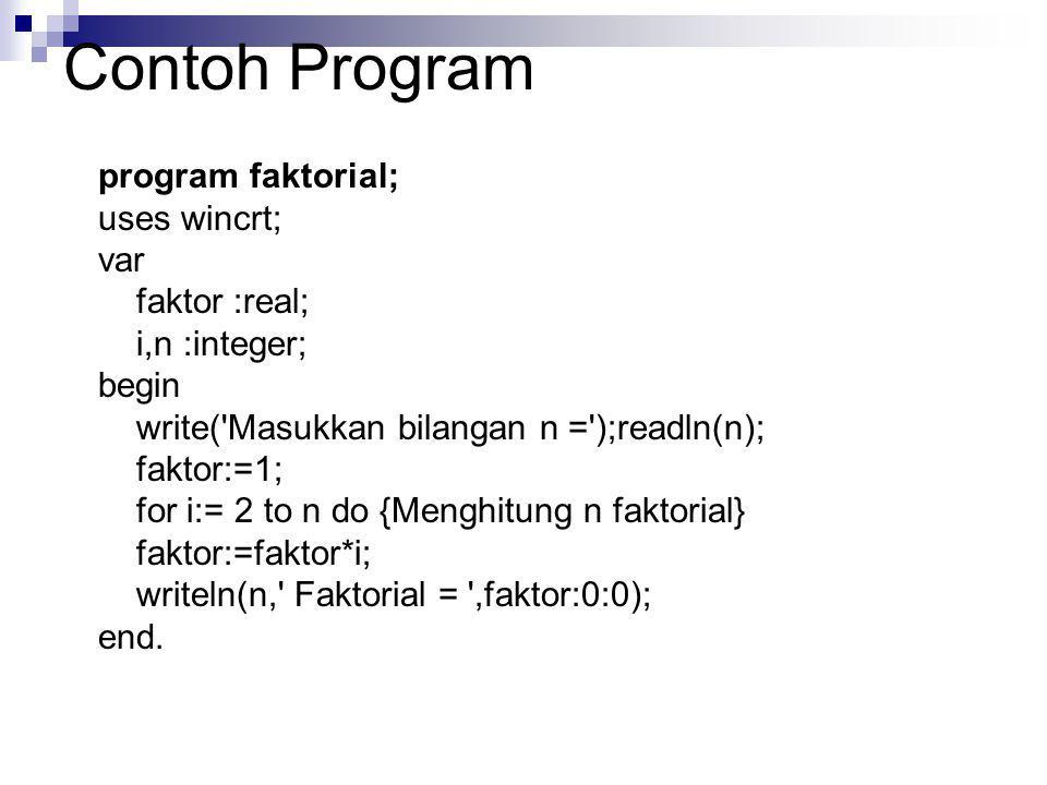Contoh Program program faktorial; uses wincrt; var faktor :real;