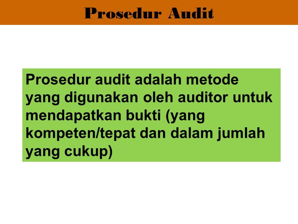 Prosedur Audit Prosedur audit adalah metode yang digunakan oleh auditor untuk mendapatkan bukti (yang kompeten/tepat dan dalam jumlah yang cukup)