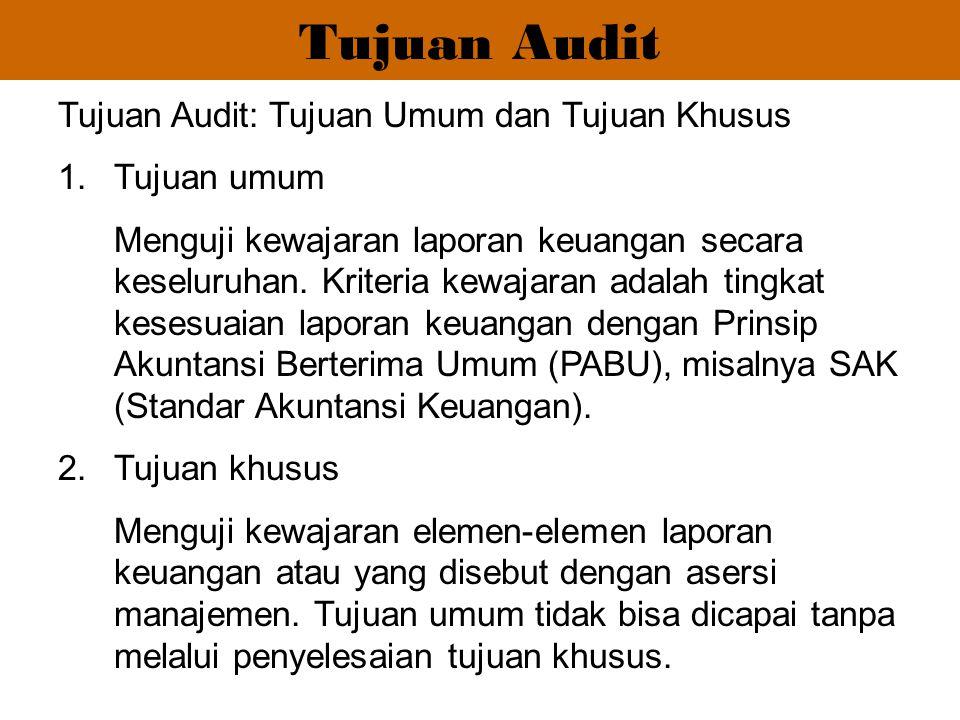 Tujuan Audit Tujuan Audit: Tujuan Umum dan Tujuan Khusus Tujuan umum