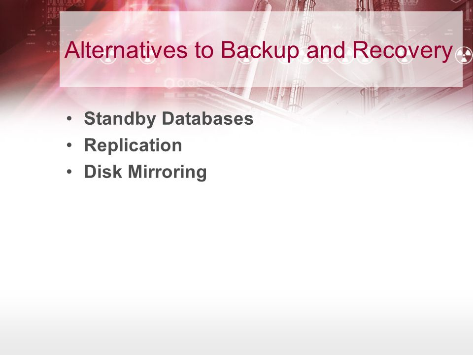 Alternatives to Backup and Recovery