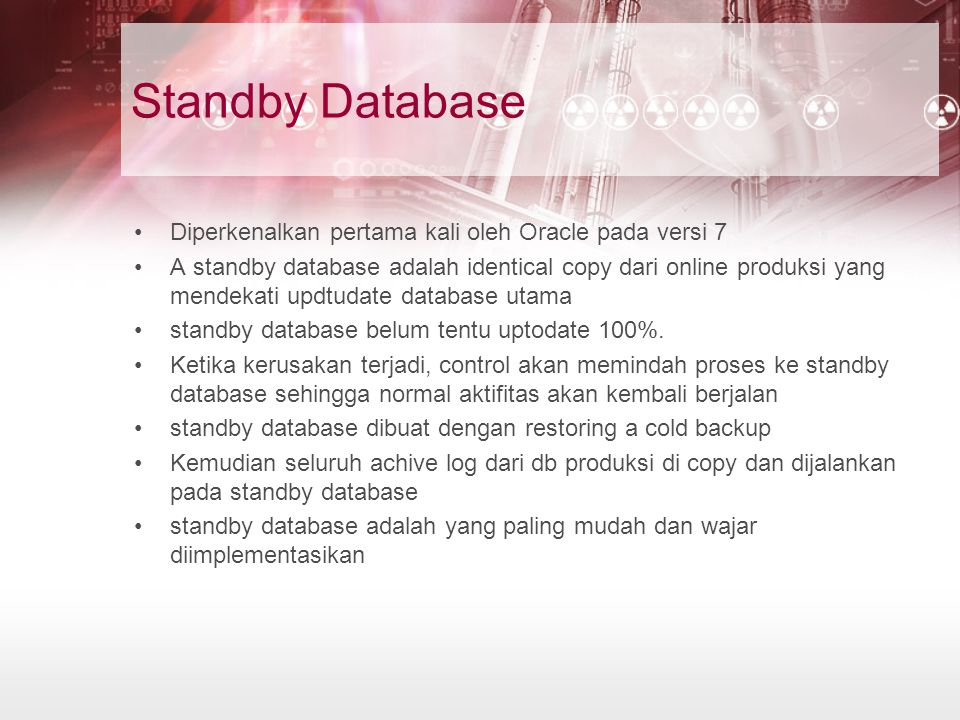 Standby Database Diperkenalkan pertama kali oleh Oracle pada versi 7