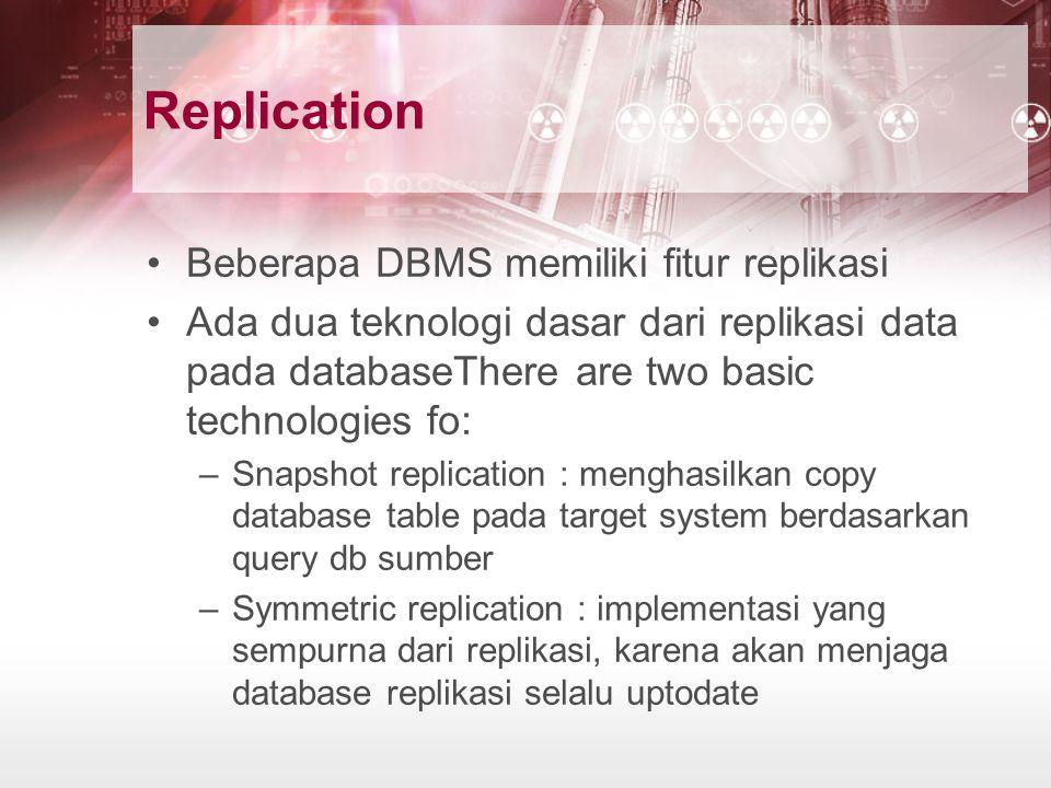 Replication Beberapa DBMS memiliki fitur replikasi