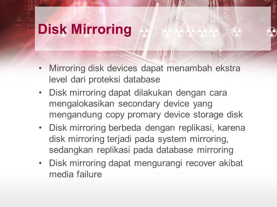 Disk Mirroring Mirroring disk devices dapat menambah ekstra level dari proteksi database.