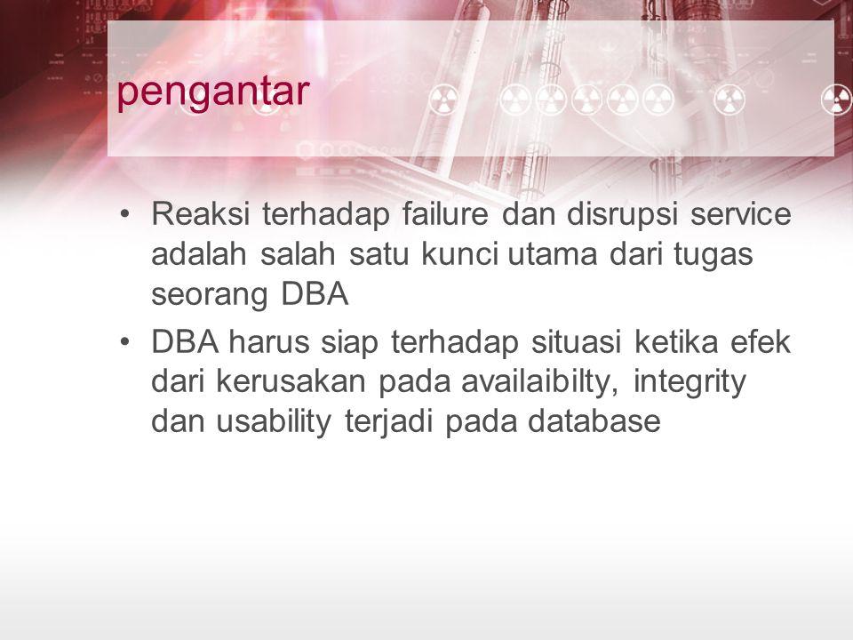 pengantar Reaksi terhadap failure dan disrupsi service adalah salah satu kunci utama dari tugas seorang DBA.