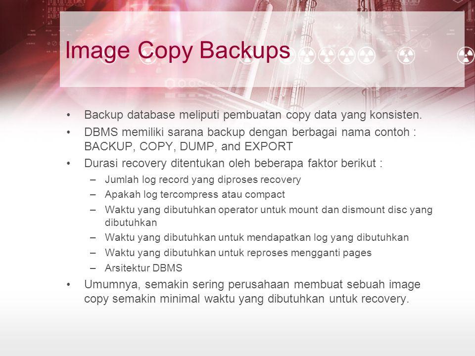 Image Copy Backups Backup database meliputi pembuatan copy data yang konsisten.