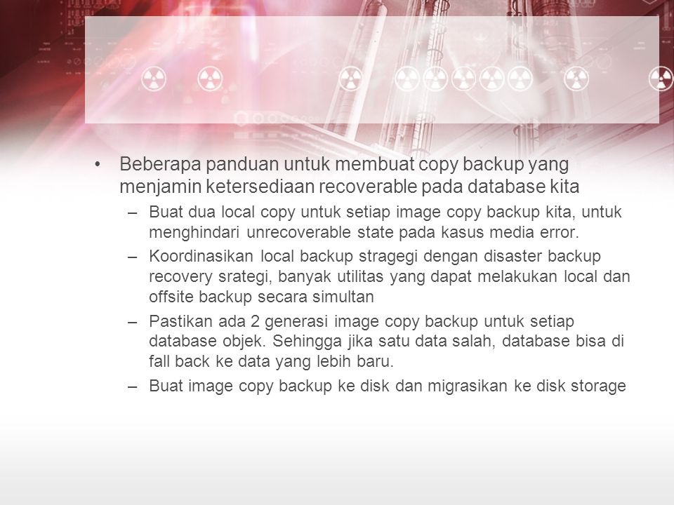 Beberapa panduan untuk membuat copy backup yang menjamin ketersediaan recoverable pada database kita