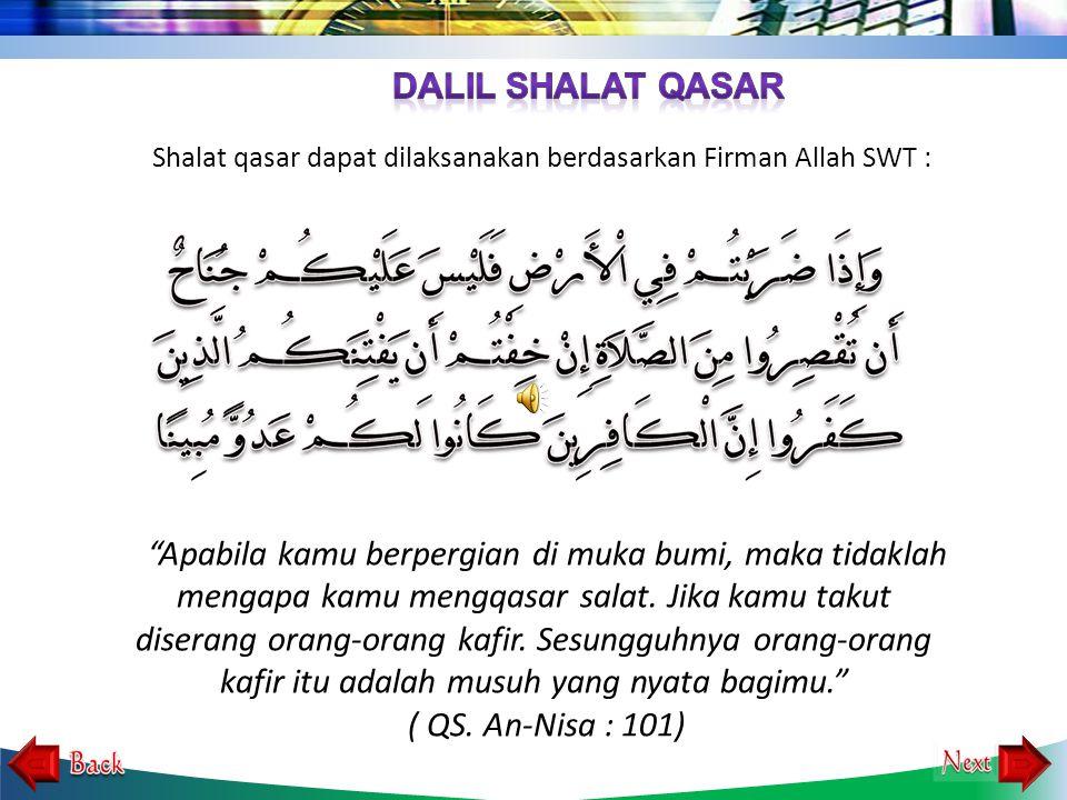 DALIL SHALAT QASAR Shalat qasar dapat dilaksanakan berdasarkan Firman Allah SWT :