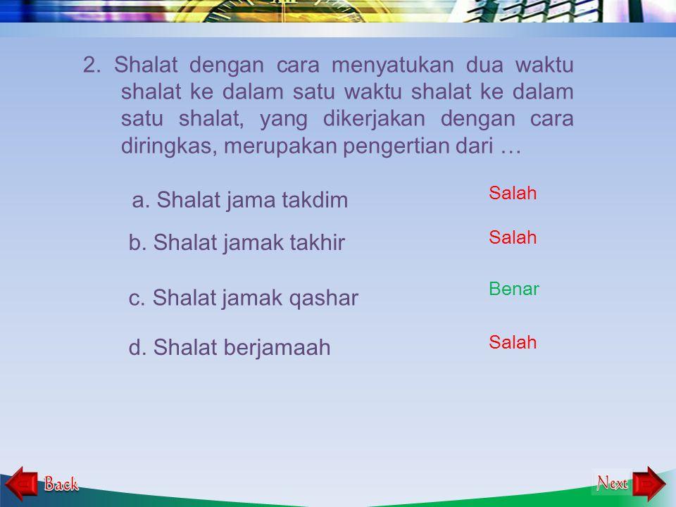 2. Shalat dengan cara menyatukan dua waktu shalat ke dalam satu waktu shalat ke dalam satu shalat, yang dikerjakan dengan cara diringkas, merupakan pengertian dari …