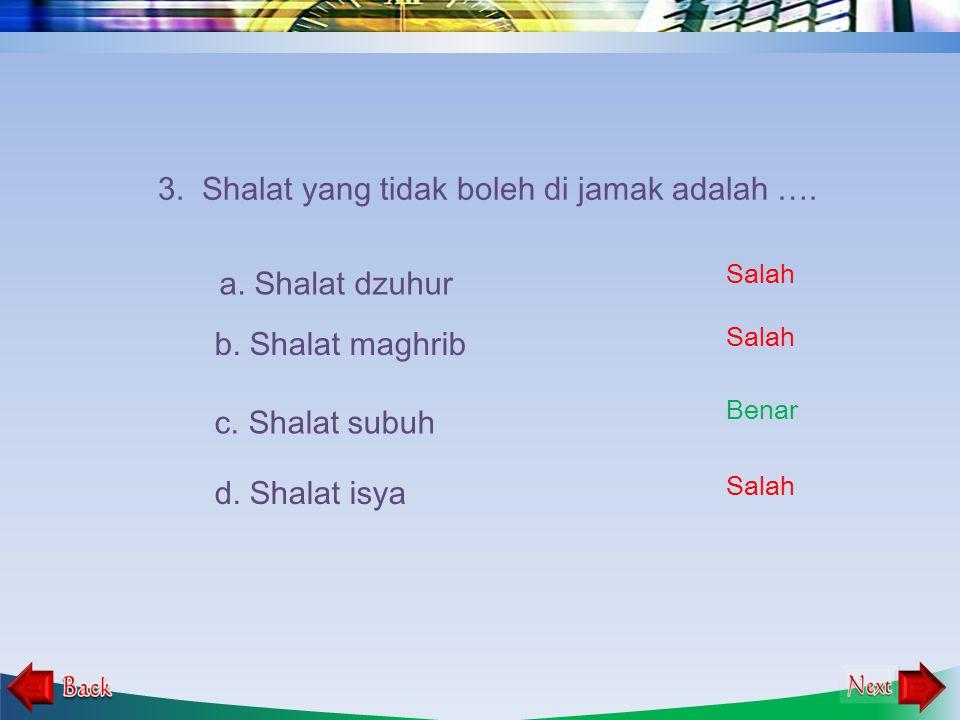 3. Shalat yang tidak boleh di jamak adalah ….