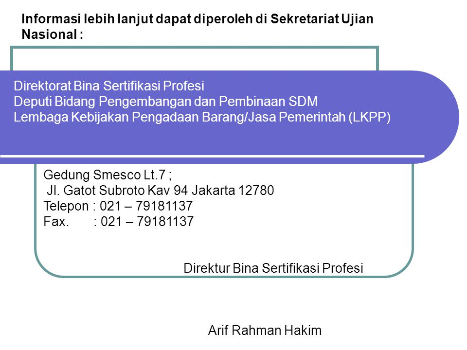 Informasi lebih lanjut dapat diperoleh di Sekretariat Ujian Nasional :