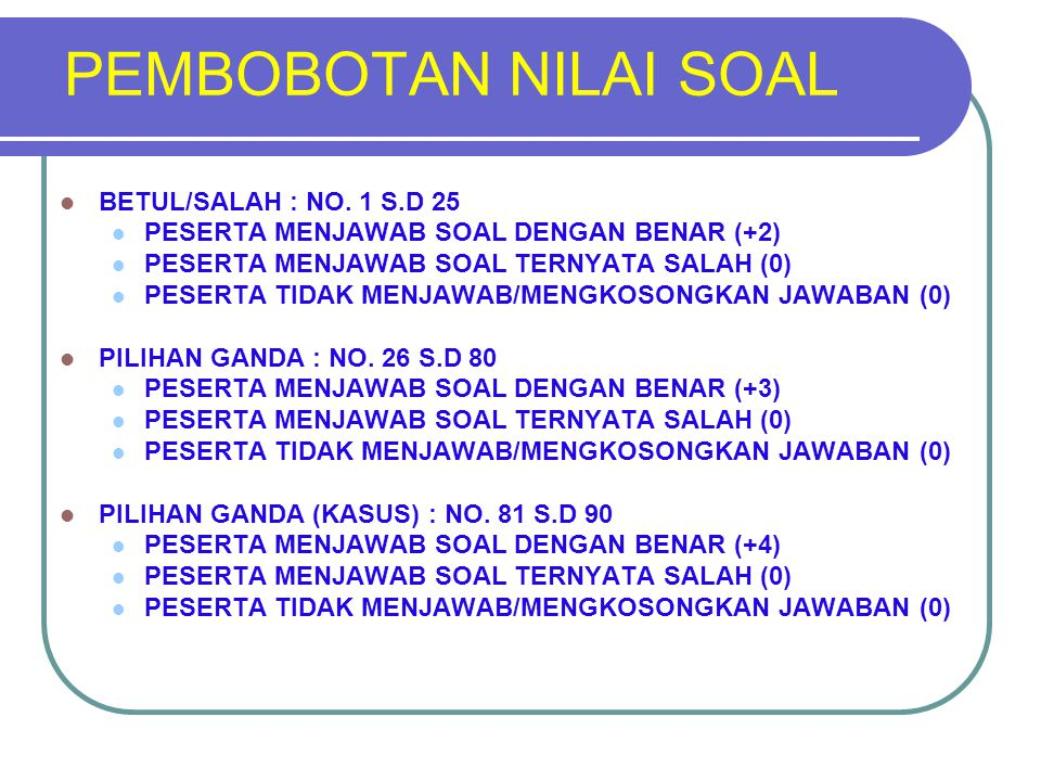PEMBOBOTAN NILAI SOAL BETUL/SALAH : NO. 1 S.D 25