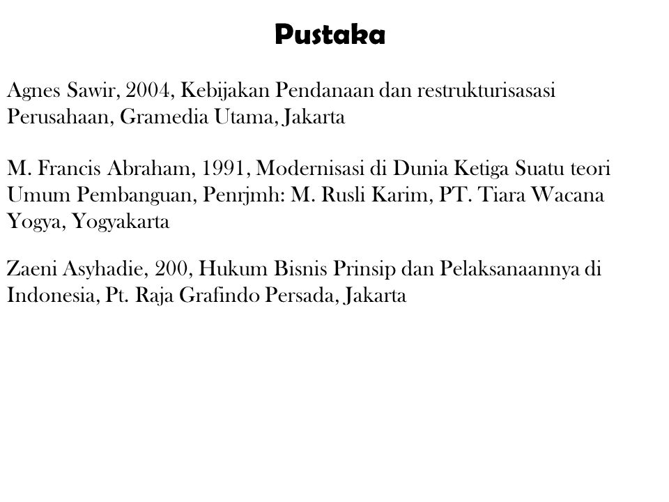 Pustaka Agnes Sawir, 2004, Kebijakan Pendanaan dan restrukturisasasi Perusahaan, Gramedia Utama, Jakarta.