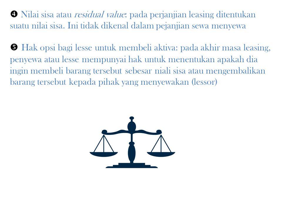 Nilai sisa atau residual value: pada perjanjian leasing ditentukan suatu nilai sisa. Ini tidak dikenal dalam pejanjian sewa menyewa