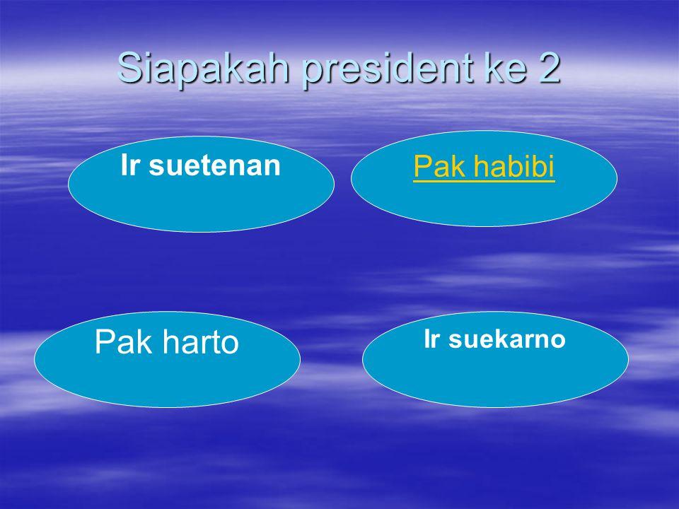 Siapakah president ke 2 Pak habibi Ir suetenan Pak harto Ir suekarno