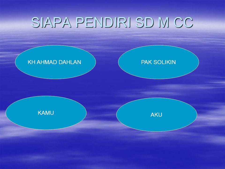SIAPA PENDIRI SD M CC KH AHMAD DAHLAN PAK SOLIKIN KAMU AKU