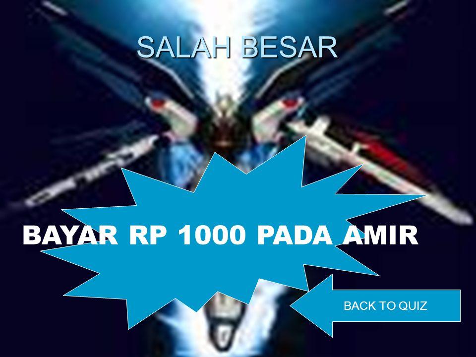 SALAH BESAR BAYAR RP 1000 PADA AMIR BACK TO QUIZ