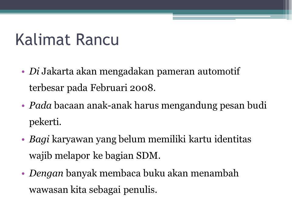 Kalimat Rancu Di Jakarta akan mengadakan pameran automotif terbesar pada Februari 2008. Pada bacaan anak-anak harus mengandung pesan budi pekerti.