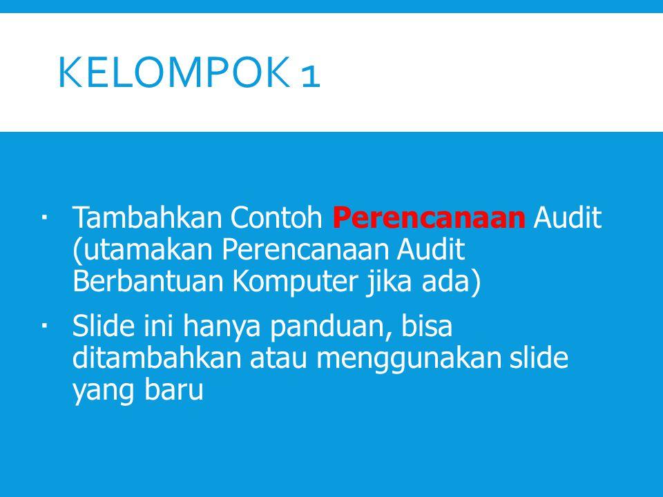 Kelompok 1 Tambahkan Contoh Perencanaan Audit (utamakan Perencanaan Audit Berbantuan Komputer jika ada)