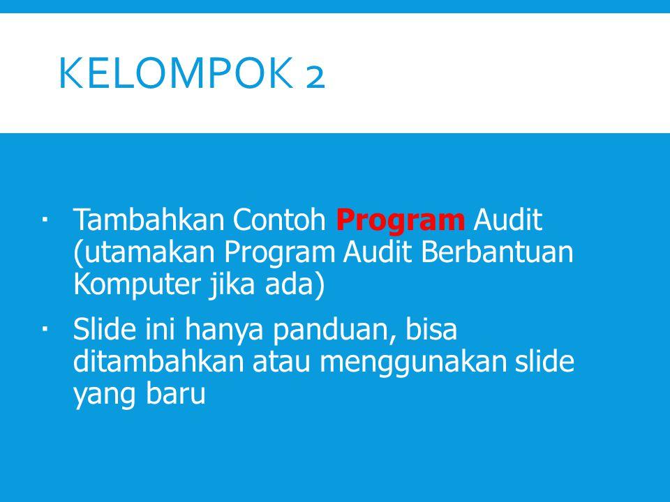 Kelompok 2 Tambahkan Contoh Program Audit (utamakan Program Audit Berbantuan Komputer jika ada)
