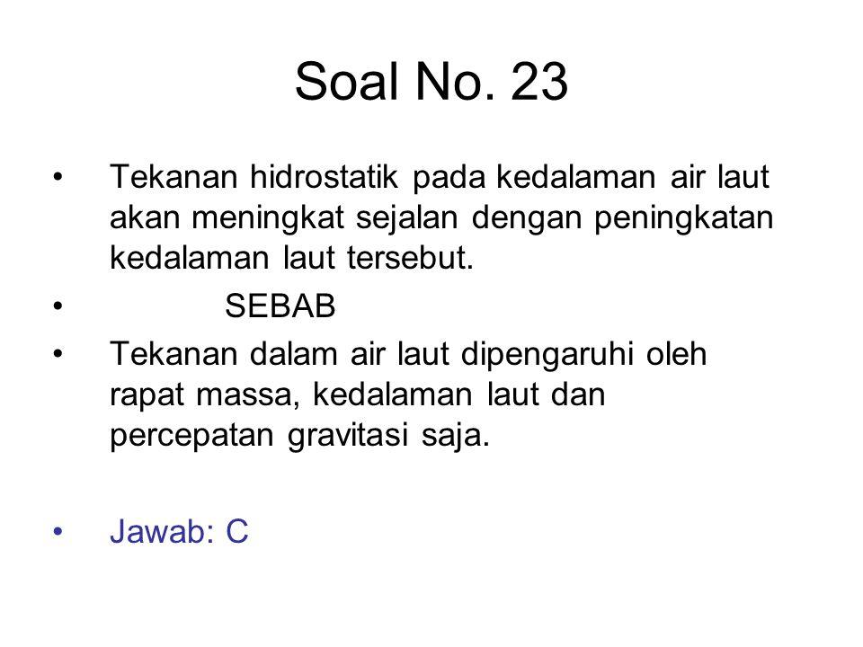 Soal No. 23 Tekanan hidrostatik pada kedalaman air laut akan meningkat sejalan dengan peningkatan kedalaman laut tersebut.