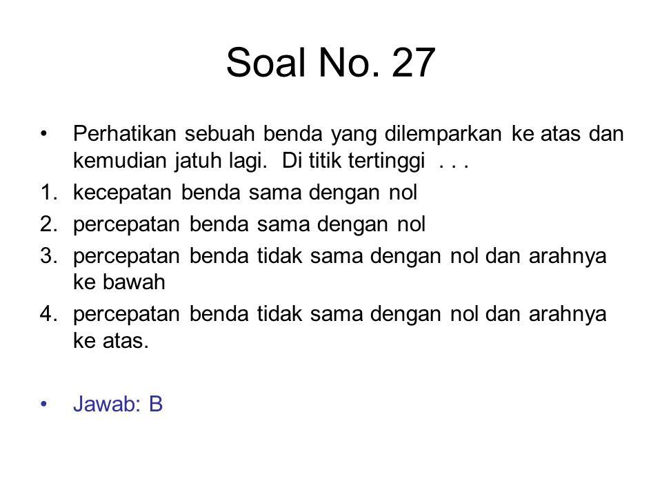 Soal No. 27 Perhatikan sebuah benda yang dilemparkan ke atas dan kemudian jatuh lagi. Di titik tertinggi . . .