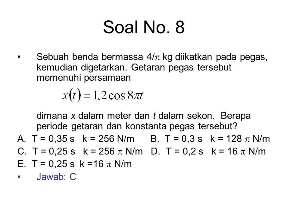 Soal No. 8 Sebuah benda bermassa 4/ kg diikatkan pada pegas, kemudian digetarkan. Getaran pegas tersebut memenuhi persamaan.