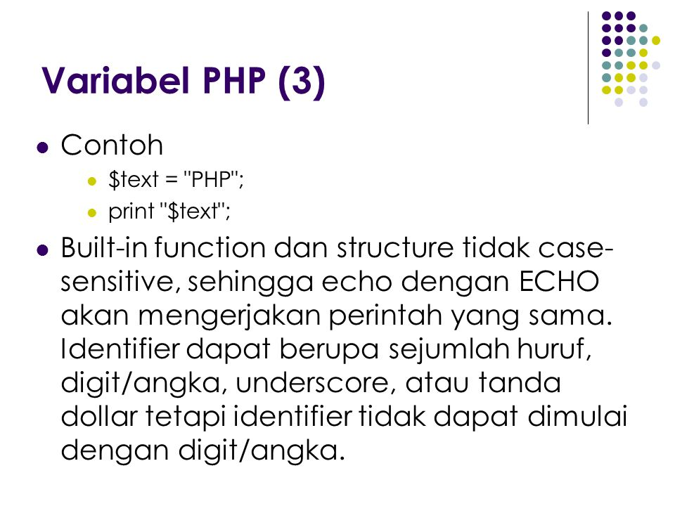 Variabel PHP (3) Contoh. $text = PHP ; print $text ;