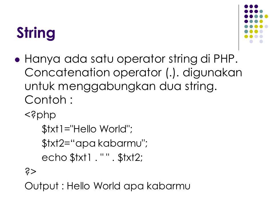 String Hanya ada satu operator string di PHP. Concatenation operator (.). digunakan untuk menggabungkan dua string. Contoh :