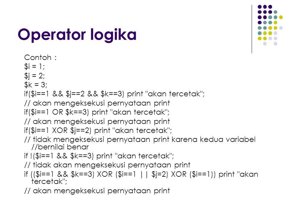 Operator logika Contoh : $i = 1; $j = 2; $k = 3;