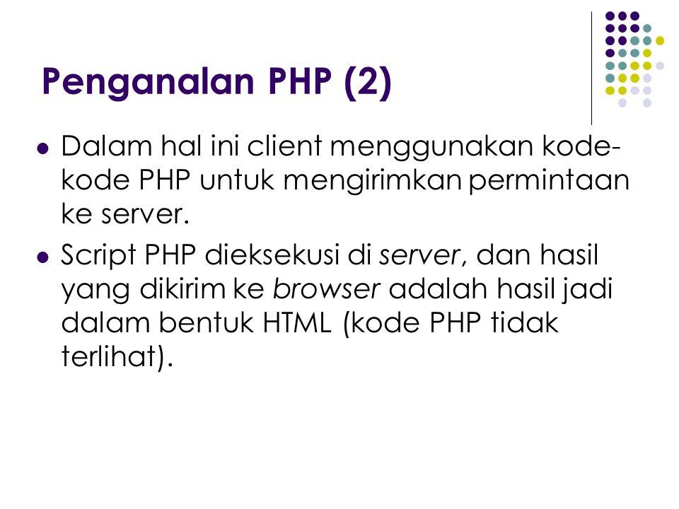 Penganalan PHP (2) Dalam hal ini client menggunakan kode-kode PHP untuk mengirimkan permintaan ke server.