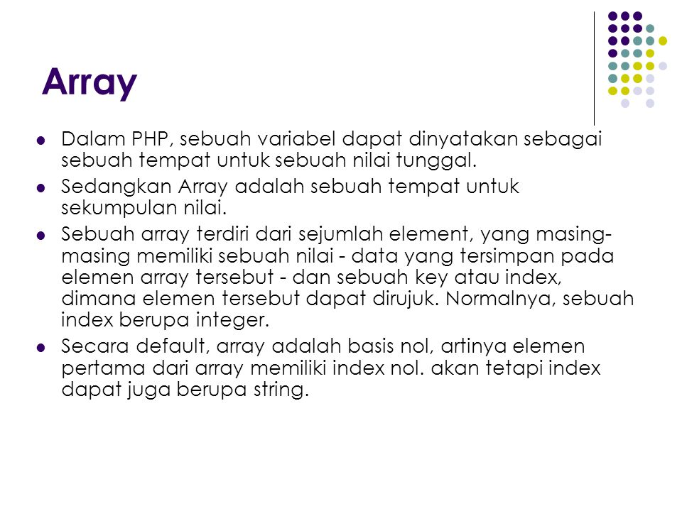 Array Dalam PHP, sebuah variabel dapat dinyatakan sebagai sebuah tempat untuk sebuah nilai tunggal.