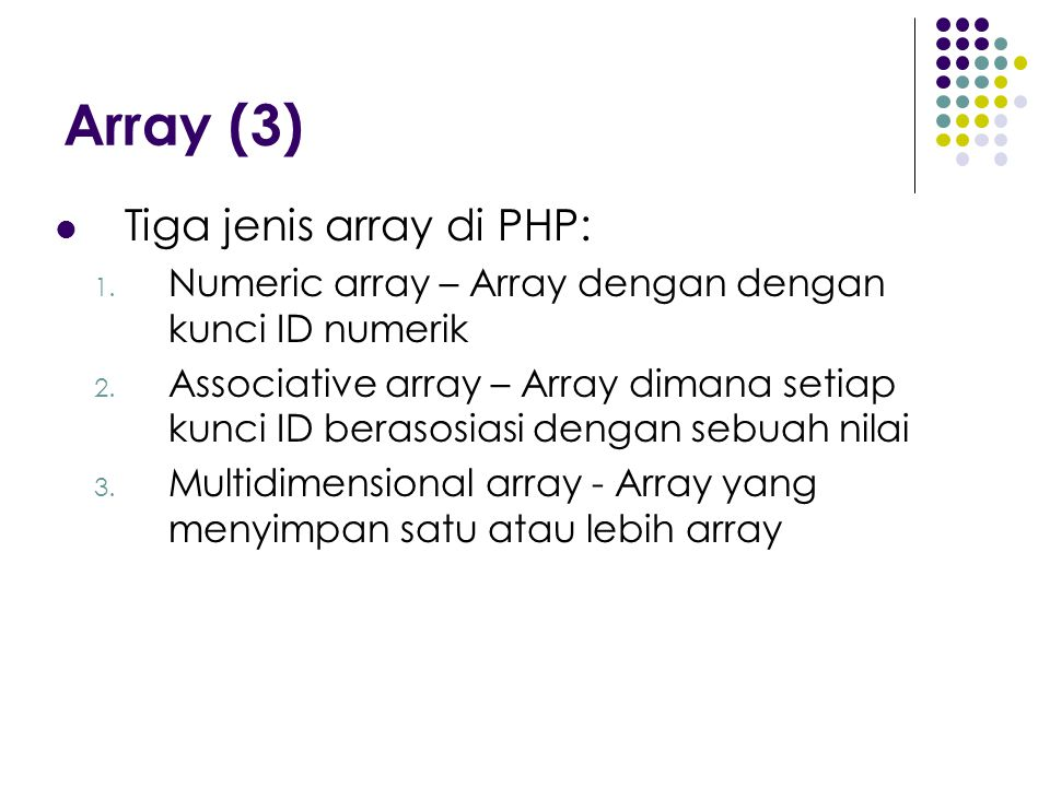 Array (3) Tiga jenis array di PHP: