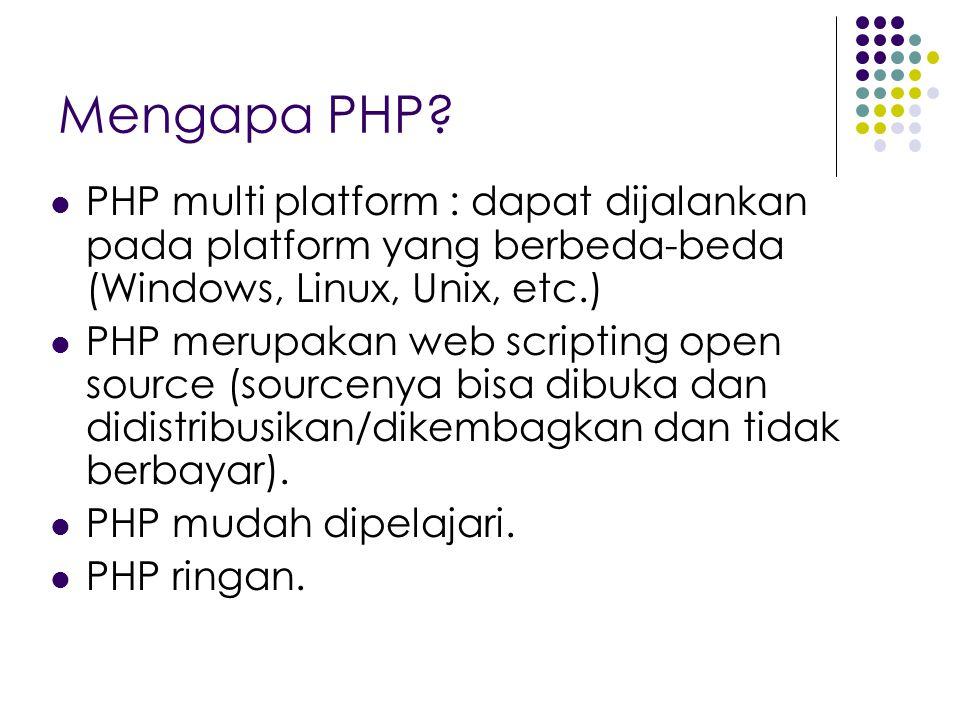 Mengapa PHP PHP multi platform : dapat dijalankan pada platform yang berbeda-beda (Windows, Linux, Unix, etc.)
