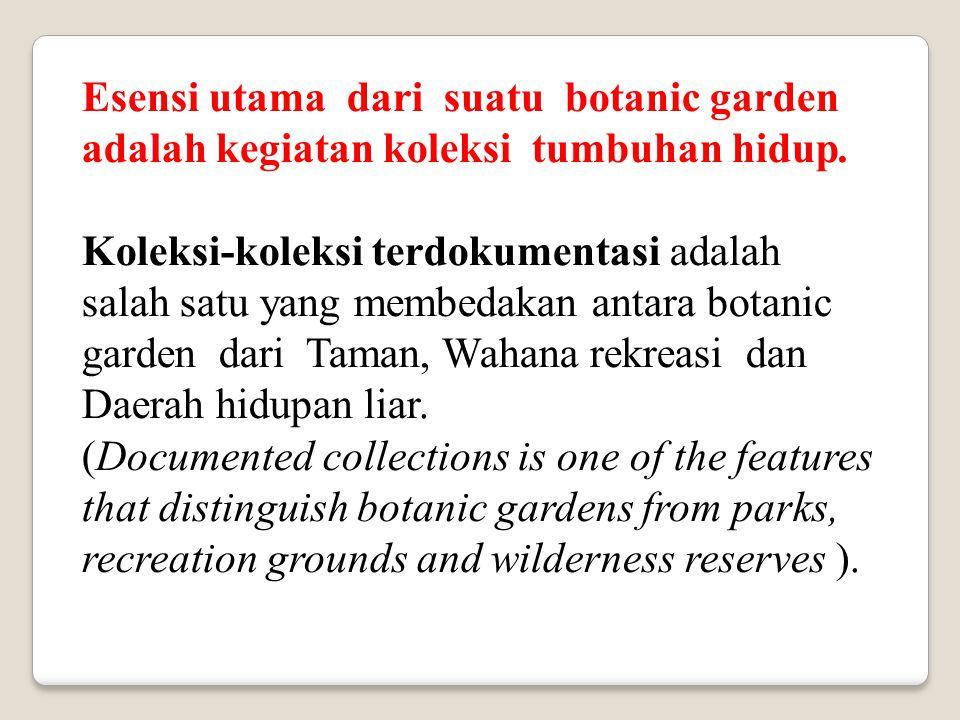 Esensi utama dari suatu botanic garden adalah kegiatan koleksi tumbuhan hidup.