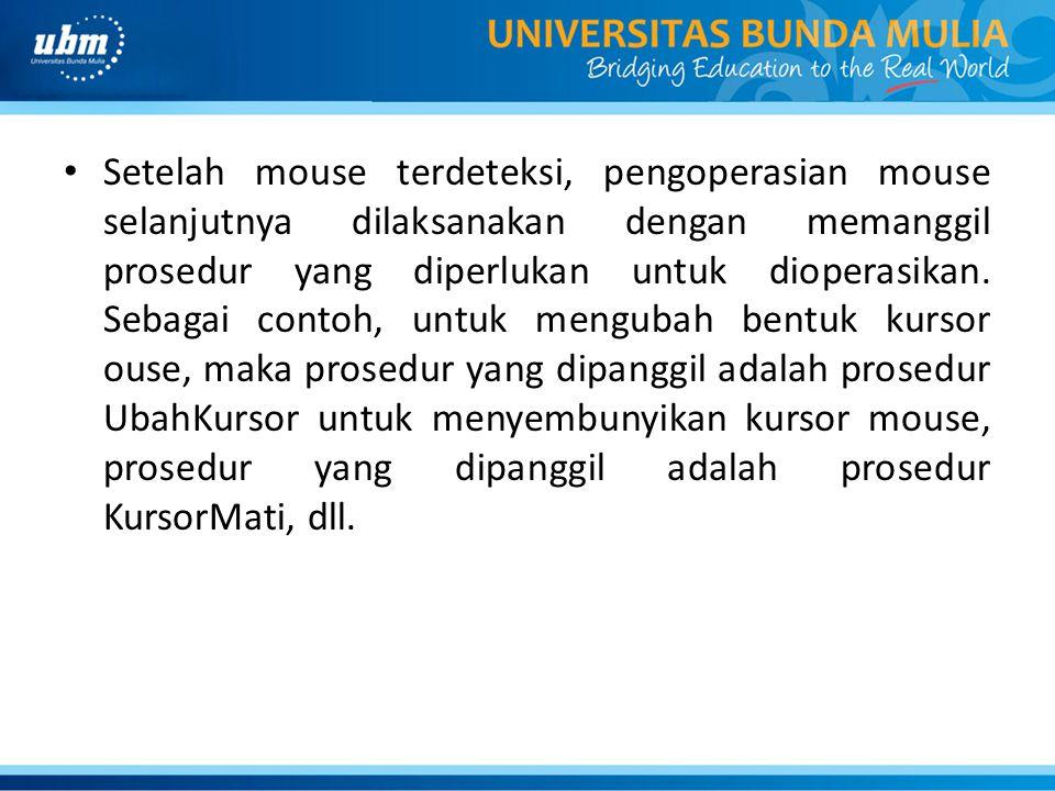 Setelah mouse terdeteksi, pengoperasian mouse selanjutnya dilaksanakan dengan memanggil prosedur yang diperlukan untuk dioperasikan.
